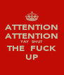 ATTENTION ATTENTION YAY  SHUT THE  FUCK UP - Personalised Poster A4 size