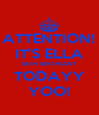 ATTENTION! IT'S ELLA 18TH BIRTHDAY TODAYY YOO! - Personalised Poster A4 size