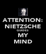 ATTENTION: NIETZSCHE GUIDES MY MIND - Personalised Poster A4 size