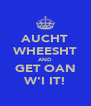 AUCHT WHEESHT AND GET OAN W'I IT! - Personalised Poster A4 size