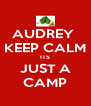 AUDREY  KEEP CALM ITS JUST A CAMP - Personalised Poster A4 size