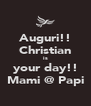 Auguri!! Christian is your day!! Mami @ Papi - Personalised Poster A4 size