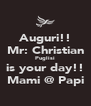 Auguri!! Mr: Christian Puglisi is your day!! Mami @ Papi - Personalised Poster A4 size