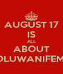 AUGUST 17 IS ALL ABOUT OLUWANIFEMI - Personalised Poster A4 size