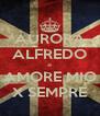 AURORA ALFREDO = AMORE MIO X SEMPRE - Personalised Poster A4 size
