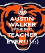 AUSTIN WALKER IS THE BEST TEACHER EVER!!!!:) - Personalised Poster A4 size