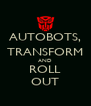 AUTOBOTS, TRANSFORM AND ROLL OUT - Personalised Poster A4 size