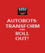 AUTOBOTS: TRANSFORM AND ROLL OUT! - Personalised Poster A4 size