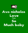 Ava nicholas Love You So Much baby - Personalised Poster A4 size
