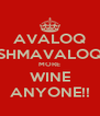 AVALOQ SHMAVALOQ MORE WINE ANYONE!! - Personalised Poster A4 size
