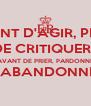 AVANT D'AGIR, PENSE AVANT DE CRITIQUER, ÉCOUTE AVANT DE PRIER, PARDONNE AVANT D'ABANDONNER, ESSAIE  - Personalised Poster A4 size