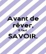 Avant de rêver, il faut SAVOIR.  - Personalised Poster A4 size