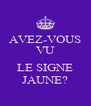 AVEZ-VOUS VU  LE SIGNE JAUNE? - Personalised Poster A4 size