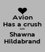 Avion Has a crush On Shawna Hildabrand - Personalised Poster A4 size