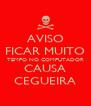 AVISO FICAR MUITO TEMPO NO COMPUTADOR CAUSA CEGUEIRA - Personalised Poster A4 size