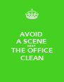 AVOID A SCENE KEEP THE OFFICE CLEAN - Personalised Poster A4 size