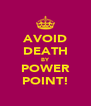 AVOID DEATH BY POWER POINT! - Personalised Poster A4 size