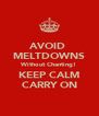 AVOID  MELTDOWNS Without Chanting! KEEP CALM CARRY ON - Personalised Poster A4 size