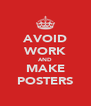 AVOID WORK AND MAKE POSTERS - Personalised Poster A4 size