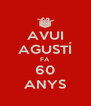 AVUI AGUSTÍ FA 60 ANYS - Personalised Poster A4 size