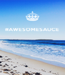 #AWESOMESAUCE     - Personalised Poster A4 size