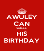 AWULEY CAN SMELL HIS BIRTHDAY - Personalised Poster A4 size