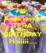 Awwwww TERA HAPPY BIRTHDAY Haiiiii.... - Personalised Poster A4 size