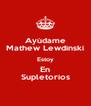 Ayúdame Mathew Lewdinski Estoy En Supletorios - Personalised Poster A4 size