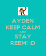 AYDEN KEEP CALM AND STAY REEM! :D - Personalised Poster A4 size