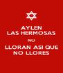 AYLEN LAS HERMOSAS NO LLORAN ASI QUE NO LLORES - Personalised Poster A4 size