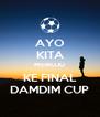AYO KITA MENUJU KE FINAL DAMDIM CUP - Personalised Poster A4 size