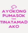 AYOKONG PUMASOK kase TINATAMAD AKO - Personalised Poster A4 size