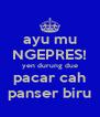 ayu mu NGEPRES! yen durung due pacar cah panser biru - Personalised Poster A4 size