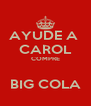 AYUDE A  CAROL COMPRE  BIG COLA - Personalised Poster A4 size