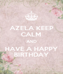 AZELA KEEP CALM AND HAVE A HAPPY BIRTHDAY - Personalised Poster A4 size