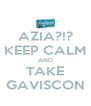 AZIA?!? KEEP CALM AND TAKE GAVISCON - Personalised Poster A4 size