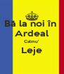 Bă la noi în  Ardeal Calmu'  Leje  - Personalised Poster A4 size