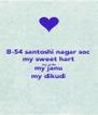 B-54 santoshi nagar soc my sweet hart my wife my janu my dikudi - Personalised Poster A4 size