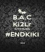 B.A.C Ki2Lr OFFICIEL #ENDKIKI ... - Personalised Poster A4 size