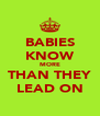 BABIES KNOW MORE THAN THEY LEAD ON - Personalised Poster A4 size