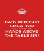BABS WINDSOR CIRCA 1963 IS ON THE TELEVISION HANDS ABOVE THE TABLE SIR! - Personalised Poster A4 size