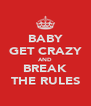 BABY GET CRAZY AND BREAK THE RULES - Personalised Poster A4 size