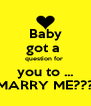 Baby got a  question for  you to ... MARRY ME??? - Personalised Poster A4 size