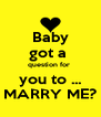 Baby got a  question for  you to ... MARRY ME? - Personalised Poster A4 size