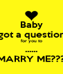 Baby got a question for you to ...... MARRY ME??? - Personalised Poster A4 size