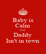 Baby is Calm Cos' Daddy Isn't in town - Personalised Poster A4 size