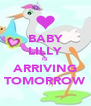 BABY LILLY IS ARRIVING TOMORROW - Personalised Poster A4 size