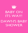 BABY ON ITS WAY!   DAWN'S BABY SHOWER - Personalised Poster A4 size