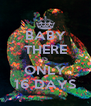 BABY THERE IS ONLY 16 DAYS - Personalised Poster A4 size