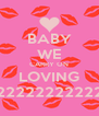 BABY WE CARRY ON LOVING 22222222222 - Personalised Poster A4 size